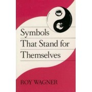 Symbols That Stand for Themselves by Roy Wagner