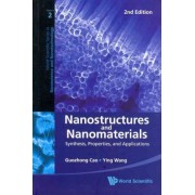 Nanostructures and Nanomaterials: Synthesis, Properties, and Applications by Ying Wang