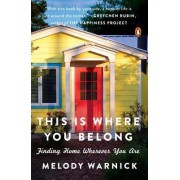 This Is Where You Belong: Finding Home Wherever You Are