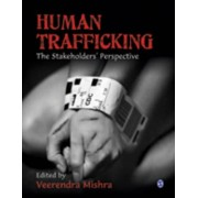 Human Trafficking the Stakeholders' Perspective by Veerendra Mishra