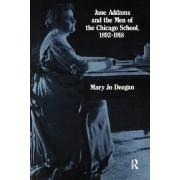 Jane Addams and the Men of the Chicago School, 1892-1918 by Mary Jo Deegan