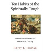 Ten Habits of the Spiritually Tough: Faith Development for the Twenty-First Century
