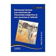 Emmanuel Levinas. Les aventures de l'economie subjective et son ouverture a l'alterite