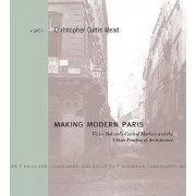 Making Modern Paris by Professor of Architecture and Art History Presidential Teaching Fellow Christopher Curtis Mead