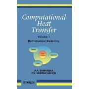 Computational Heat Transfer: Mathematical Modelling v. 1 by A. A. Samarskii