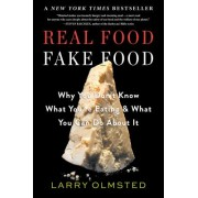 Real Food, Fake Food: Why You Can't Tell Which You're Eating--And Why It Matters