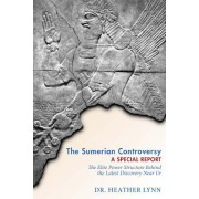 The Sumerian Controversy: A Special Report: The Elite Power Structure Behind the Latest Discovery Near Ur