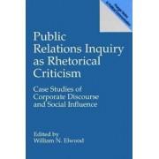 Public Relations Inquiry as Rhetorical Criticism by William N. Elwood