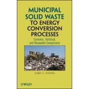Municipal Solid Waste to Energy Conversion Processes by Gary C. Young