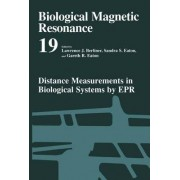 Distance Measurements in Biological Systems by EPR: Distance Measurements in Biological Systems by EPR v. 19 by Lawrence J. Berliner