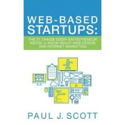 Web-Based Startups: The 21 Things Every Entrepreneur Needs to Know about Web Design and Internet Marketing
