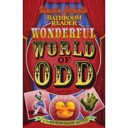 Uncle John's Bathroom Reader the Wonderful World Odd by Bathroom Readers' Institute