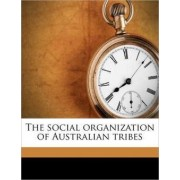 The Social Organization of Australian Tribes by A R 1881 Radcliffe-Brown