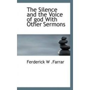The Silence and the Voice of God with Other Sermons by Ferderick W Farrar