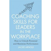 Coaching Skills for Leaders in the Workplace by Jackie Arnold
