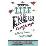 The Secret Life of the English Language by Martin H. Manser