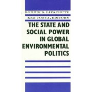 The State and Social Power in Global Environmental Politics by Ronnie Lipschutz