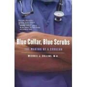 Blue Collar, Blue Scrubs by Dr Michael J Collins