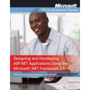 70-564: Designing and Developing ASP.NET Applications Using the Microsoft .NET Framework 3.5 by Microsoft Official Academic Course
