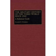 The Military History of the Third World Since 1945 by Claude C. Sturgill
