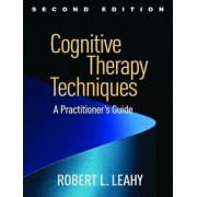 Cognitive Therapy Techniques by Robert L. Leahy