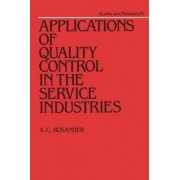 Applications of Quality Control in the Service Industries by A. C. Rosander