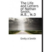 The Life and Letters of Nathan Smith, M.B., M.D by Emily A Smith