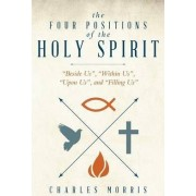 The Four Positions of the Holy Spirit by Charles Morris