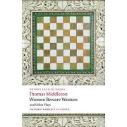 Women Beware Women, and Other Plays by Thomas Middleton
