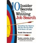 10 Insider Secrets to a Winning Job Search by Todd Bermont