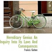 Hereditary Genius an Inquiry Into Its Laws and Consequences by Francis Galton