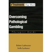 Overcoming Pathological Gambling: Therapist Guide by Robert Ladouceur