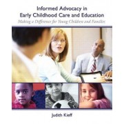 Informed Advocacy in Early Childhood Care and Education by Judith E. Kieff