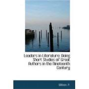 Leaders in Literature; Being Short Studies of Great Authors in the Nineteenth Century by Wilson P