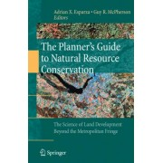The Planner's Guide to Natural Resource Conservation by Adrian X. Esparza