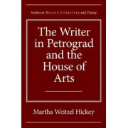 The Writer in Petrograd and the House of Arts by Martha Wetizel Hickey