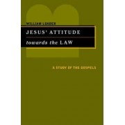 Jesus' Attitude Towards the Law by William Loader