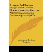 Dynamos and Dynamo Design, Direct-Current Motors, Alternating Currents, Alternators, Alternating-Current Apparatus (1905) by Textbook Company International Textbook Company