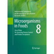 Microorganisms in Foods: Use of Data for Assessing Process Control and Product Acceptance 8 by International Commission on Microbiological Specifications for Foods (ICMSF)