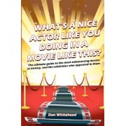What's a Nice Actor Like You Doing in a Movie Like This? by Dan Whitehead