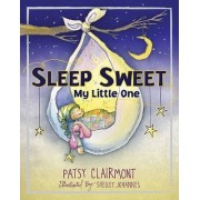 Sleep Sweet, My Little One by Patsy Clairmont