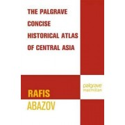 The Palgrave Concise Historical Atlas of Central Asia by Rafis Abazov