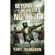 Beyond Here Lies Nothing by Gary McMahon