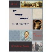Of Times Three by D B Smith