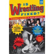 Is Wrestling Fixed? I Didn't Know it Was Broken! by Bill Apter