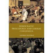 Democratic Procedures and Liberal Consensus by George Klosko