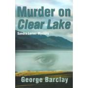 Murder on Clear Lake by Jr George W Barclay