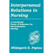 Interpersonal Relations in Nursing by Hildegard E. Peplau