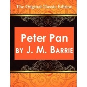 Peter Pan, by J. M. Barrie - The Original Classic Edition by James Matthew Barrie