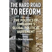 The Hard Road to Reform. the Politics of Zimbabwe's Global Political Agreement by Brian Raftopolos